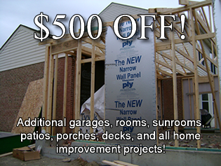 $500 OFF Additional garages, rooms, sunrooms, patios, porches, decks, and all home improvement projects!