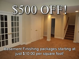 $500 OFF Basement Finishing packages starting at just $10.00 per square foot!